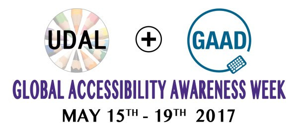 UDAL + GAAD - Global Accessibility Awareness Week - May 15-19, 2017