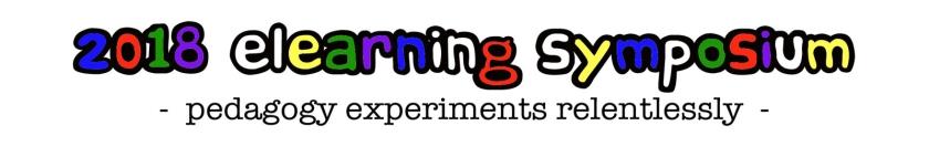 2018 eLearning Symposium - pedagogy experiments relentlessly -