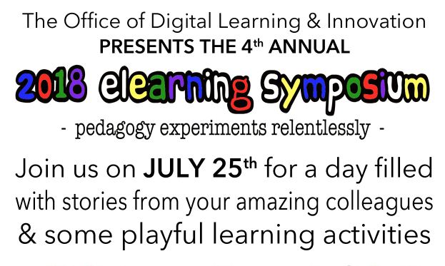 The Office of Digital Learning & Innovation presents the 4th annual 2018 eLearning Symposium - pedagogy experiments relentlessly - Join us on July 25th for a day filled with stories from your amazing colleagues & some playful learning activities